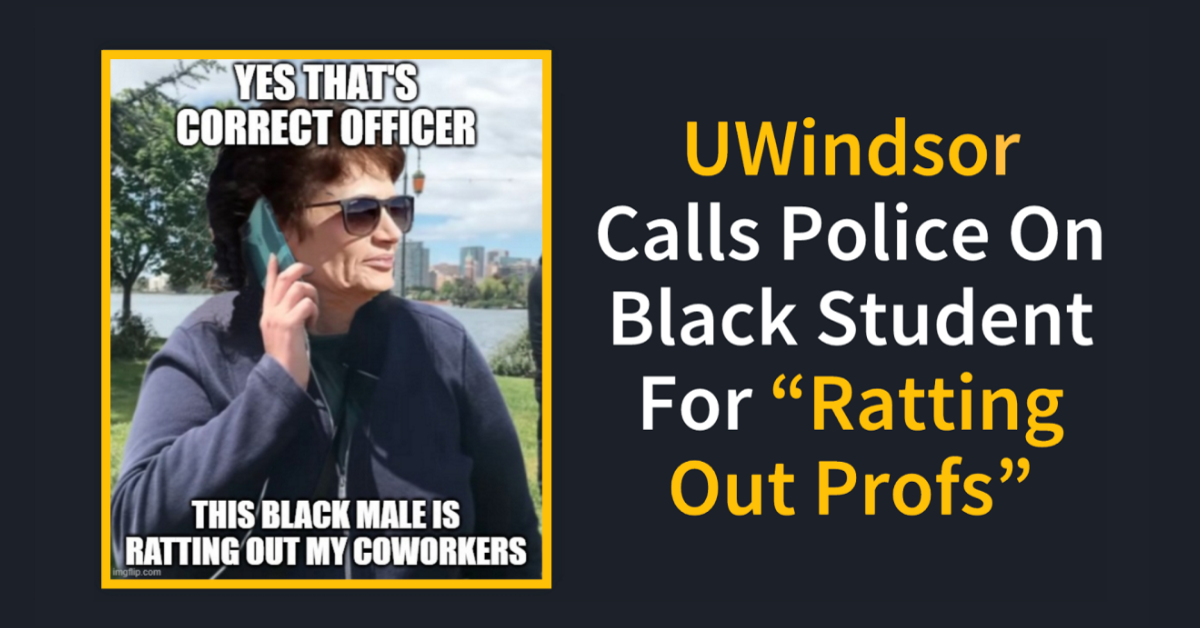 UWindsor Calls Police on Black Student for Ratting Out Profs Charlene Roe #ExposeUWindsor